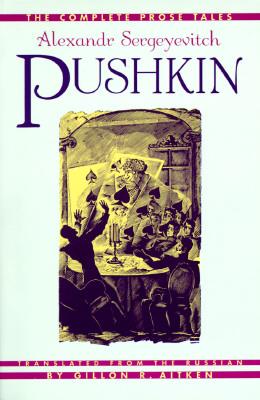 The Complete Prose Tales of Alexandr Sergeyevitch Pushkin By Pushkin, Aleksandr Sergeevich/ Aitken, Gillon R.