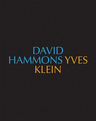 David Hammons/Yves Klein Yves Klein/David Hammons By Hammons, David (CON)/ Klein, Yves (CON)/ Piranio, Michelle (EDT)/ Jacobson, Heidi Zuckerman (FRW)